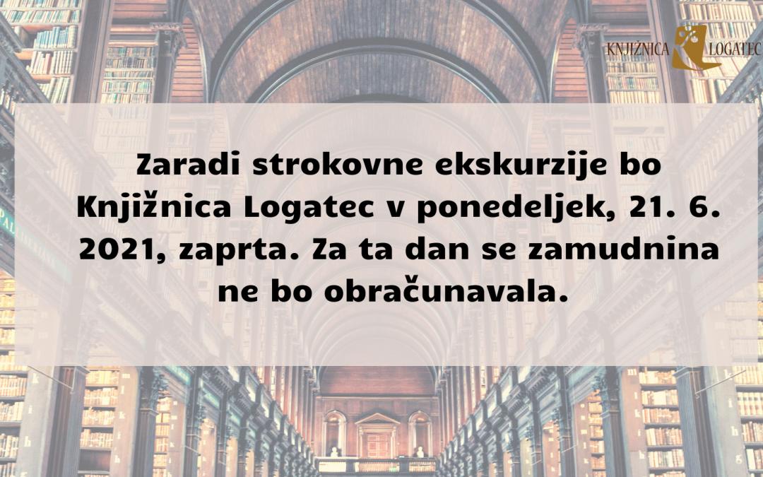Knjižnica Logatec bo v ponedeljek, 21. junija 2021, zaradi strokovne ekskurzije zaprta